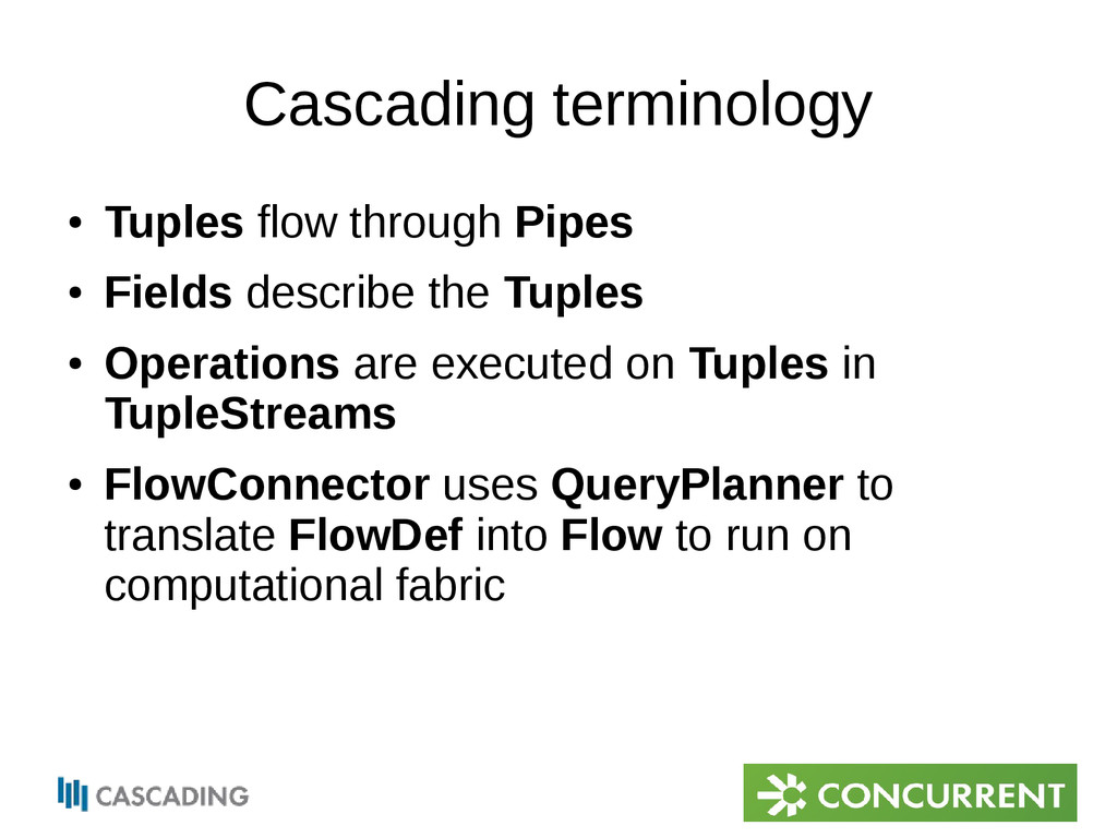Cascading terminology ● Tuples flow through Pip...