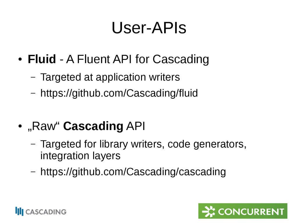 User-APIs ● Fluid - A Fluent API for Cascading ...