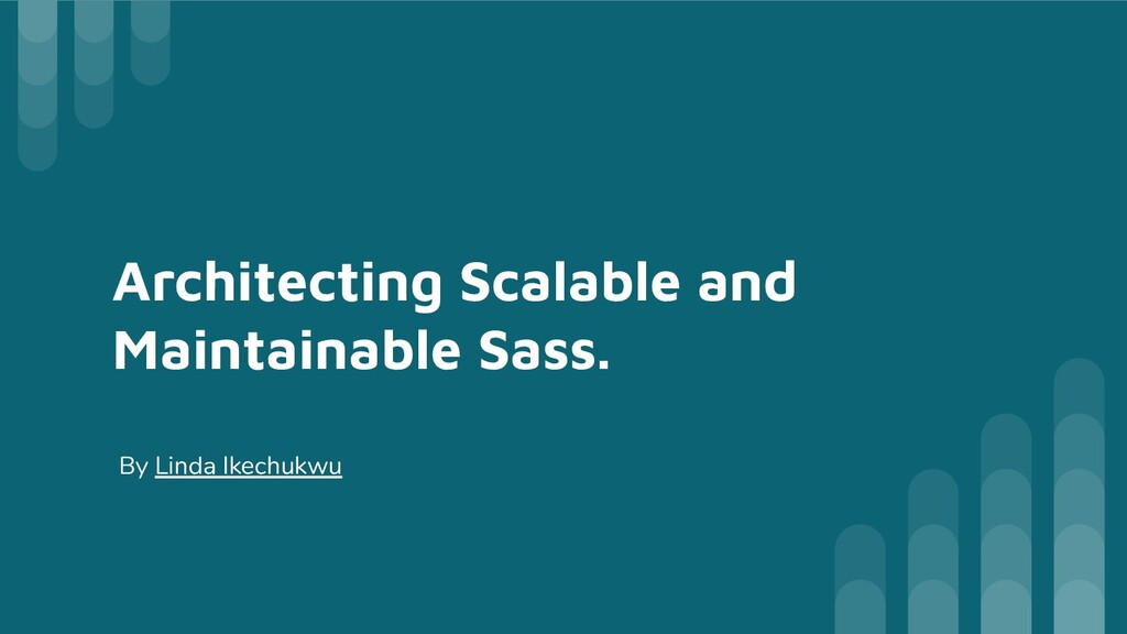 Architecting Scalable and Maintainable Sass. By...