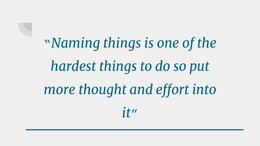 """""""Naming things is one of the hardest things to ..."""