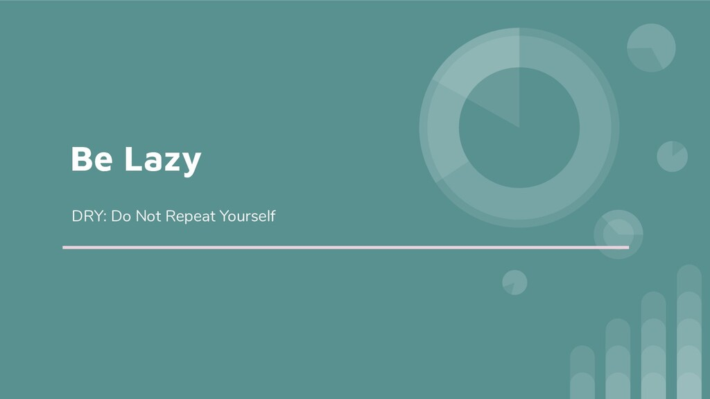 Be Lazy DRY: Do Not Repeat Yourself
