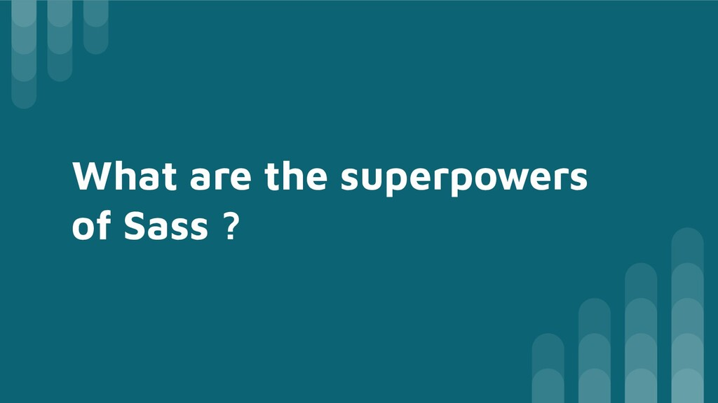 What are the superpowers of Sass ?