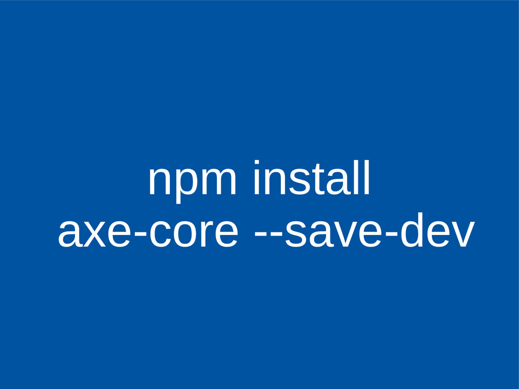 npm install axe-core --save-dev