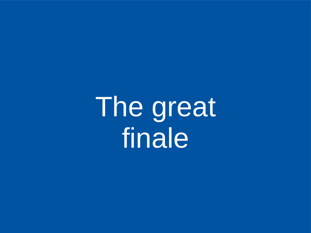The great finale