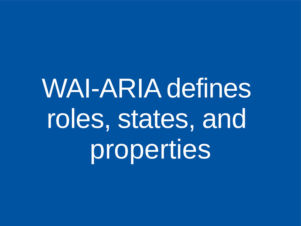WAI-ARIA defines roles, states, and properties