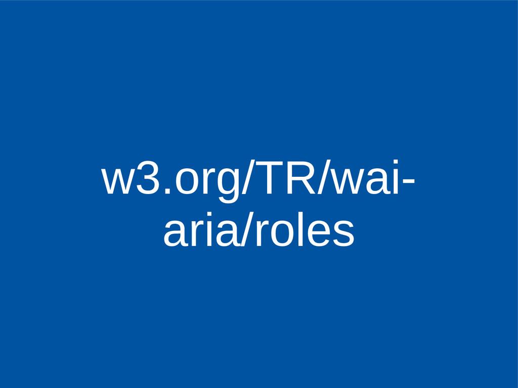 w3.org/TR/wai- aria/roles