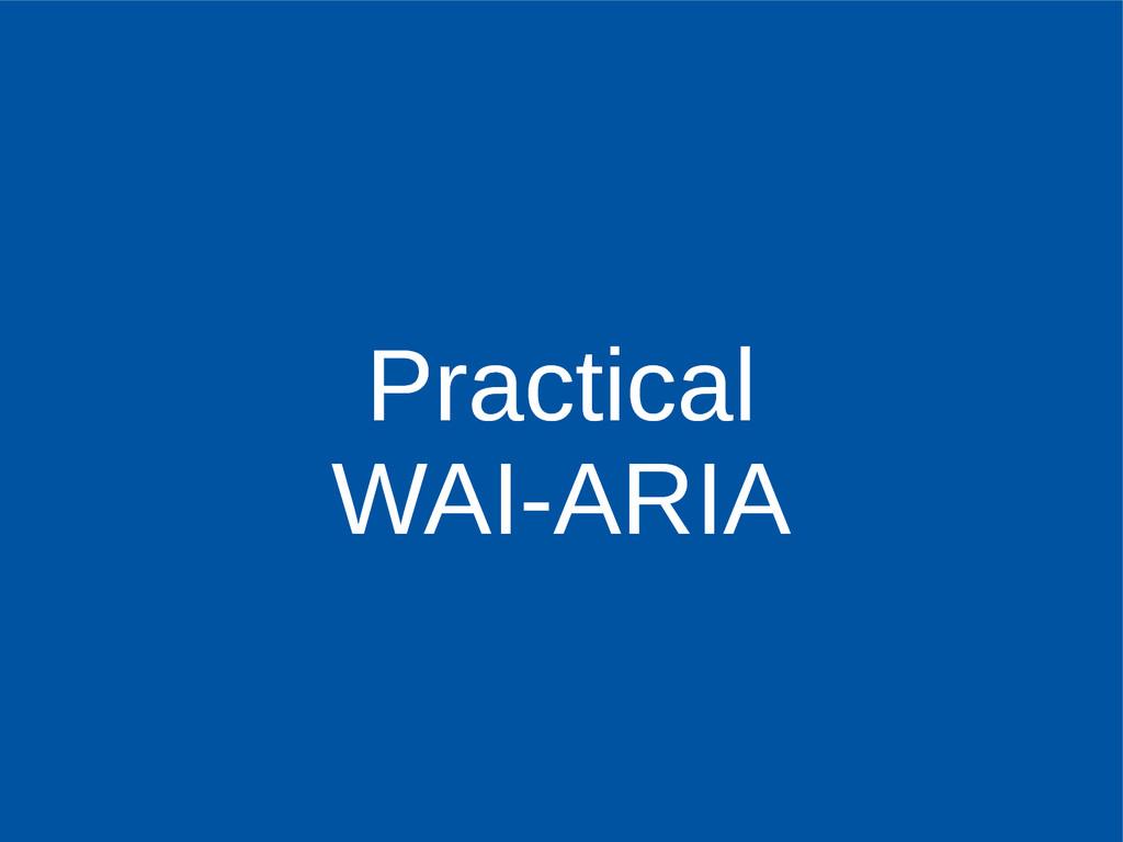 Practical WAI-ARIA Practical WAI-ARIA