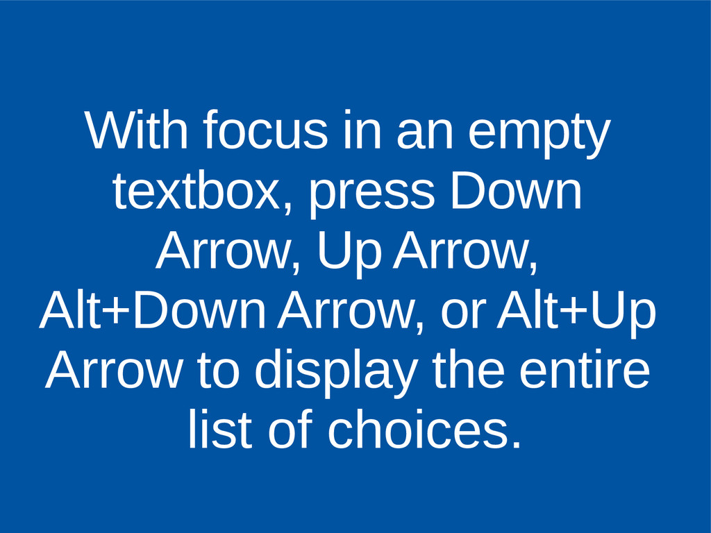 With focus in an empty textbox, press Down Arro...