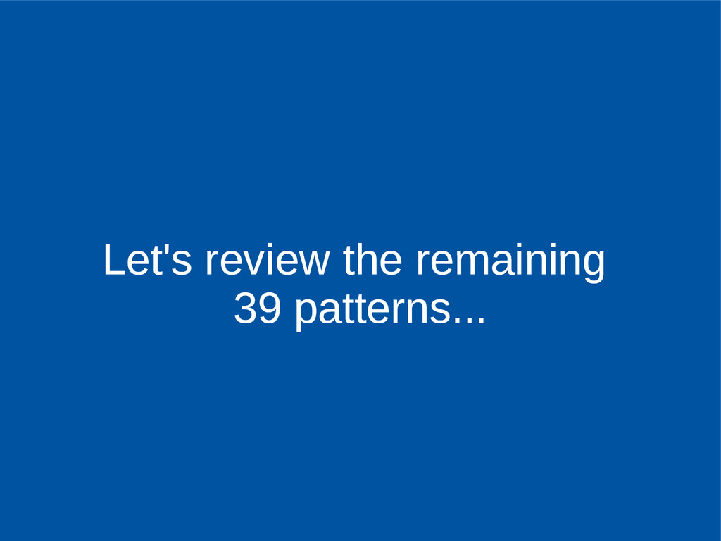 Let's review the remaining 39 patterns... Let's...