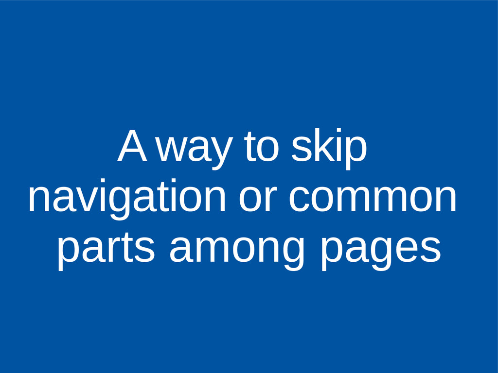 A way to skip navigation or common parts among ...