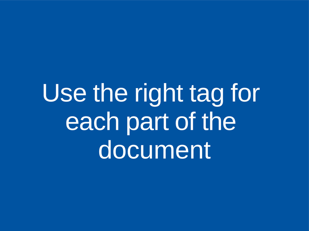 Use the right tag for each part of the document