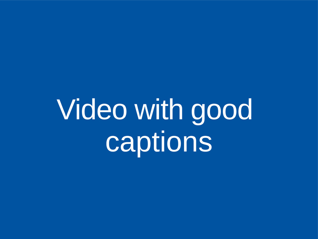 Video with good captions