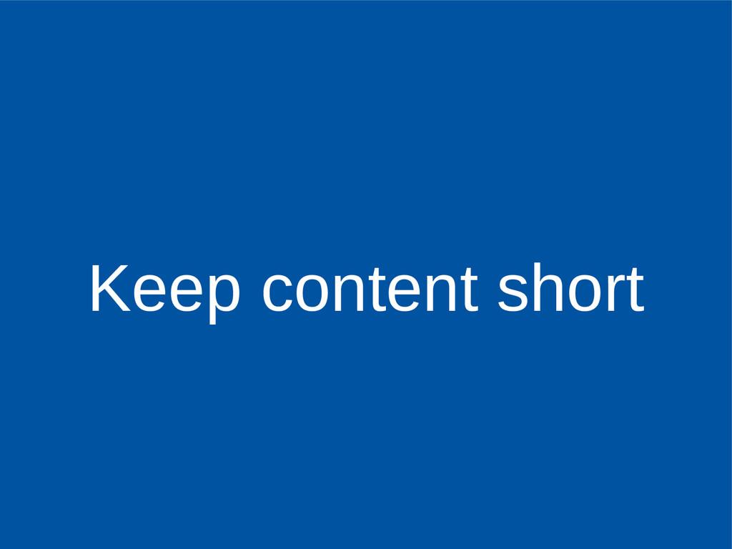 Keep content short