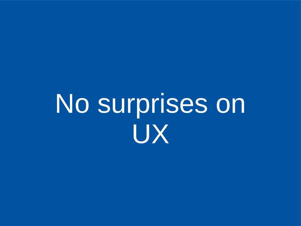 No surprises on UX