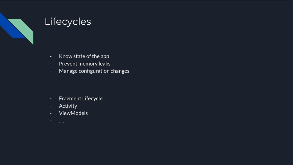 Lifecycles - Know state of the app - Prevent me...