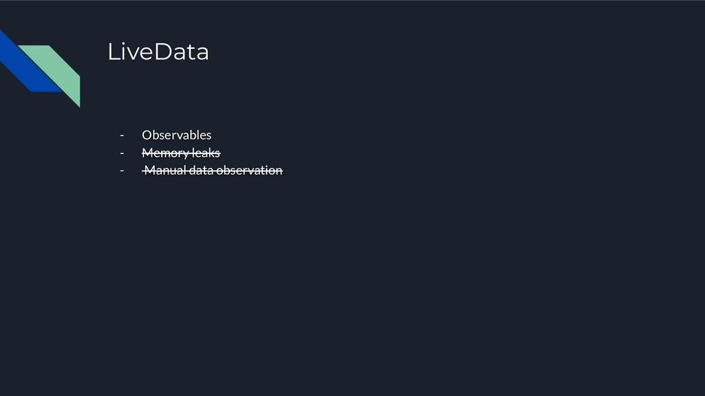 LiveData - Observables - Memory leaks - Manual ...