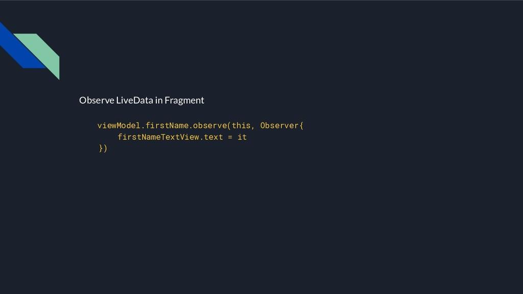 Observe LiveData in Fragment viewModel.firstNam...