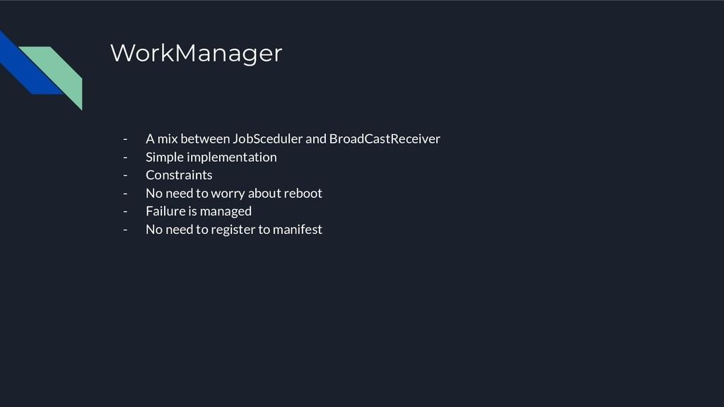 WorkManager - A mix between JobSceduler and Bro...