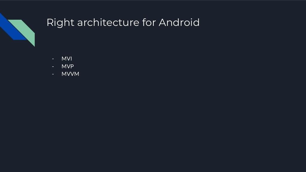 Right architecture for Android - MVI - MVP - MV...
