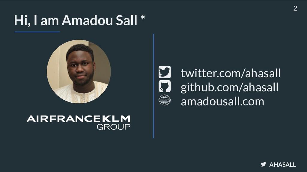 AHASALL Hi, I am Amadou Sall * 2 github.com/aha...