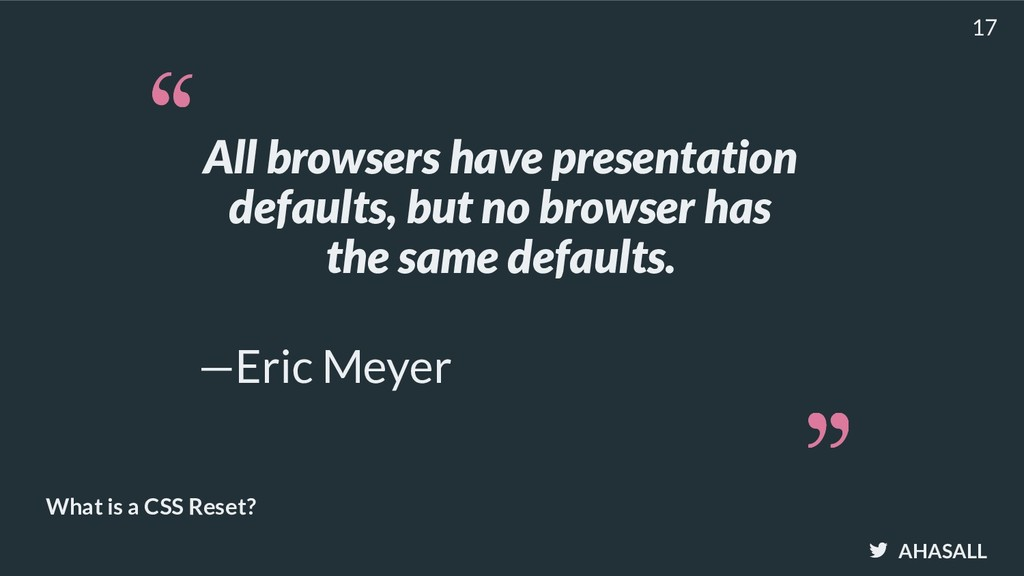 AHASALL What is a CSS Reset? All browsers have ...