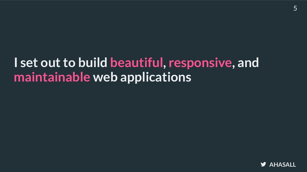 AHASALL I set out to build beautiful, responsiv...