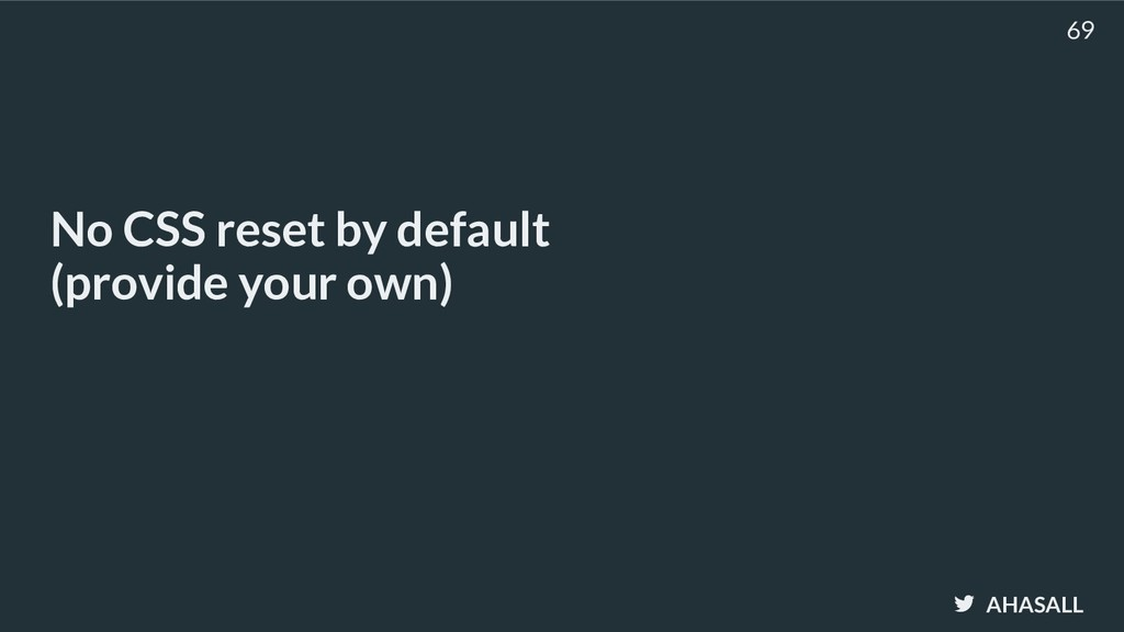 AHASALL No CSS reset by default (provide your ...