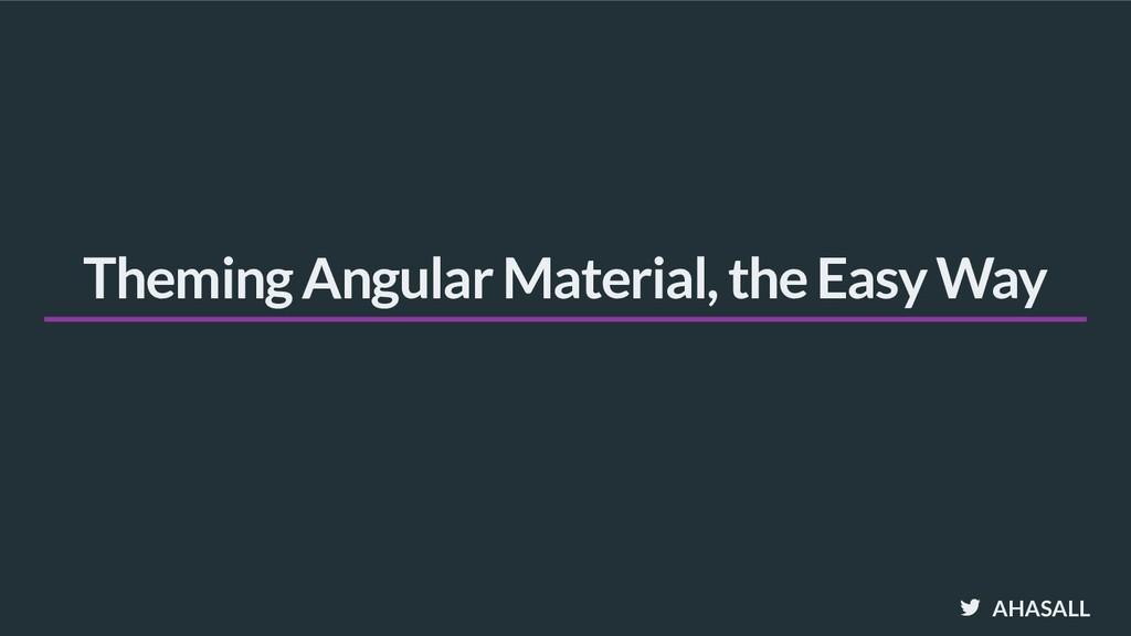 AHASALL Theming Angular Material, the Easy Way