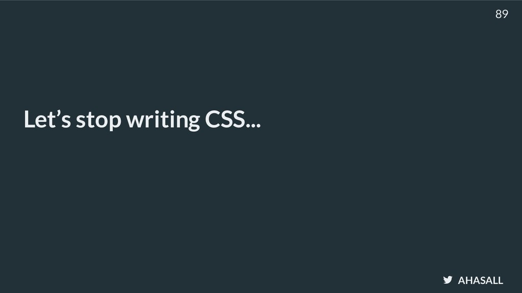 AHASALL Let's stop writing CSS... 89