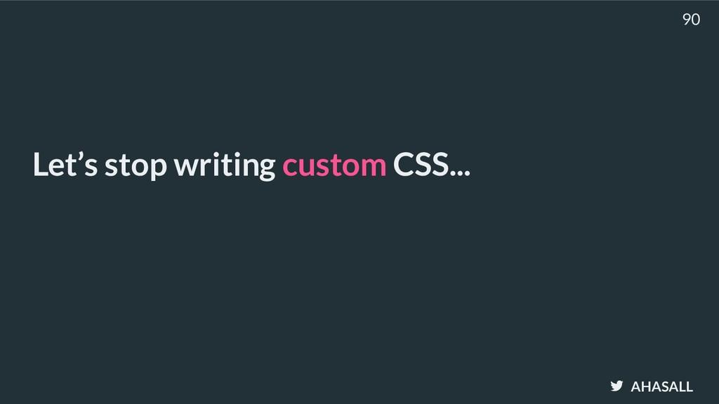AHASALL Let's stop writing custom CSS... 90