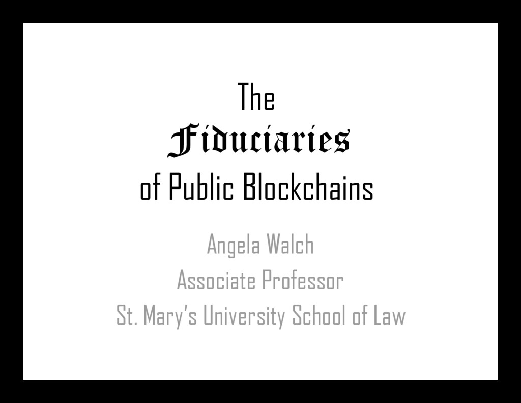 The Fiduciaries of Public Blockchains Angela Wa...
