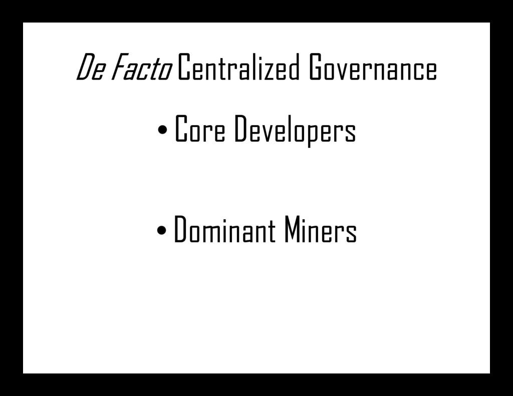 De Facto Centralized Governance •Core Developer...