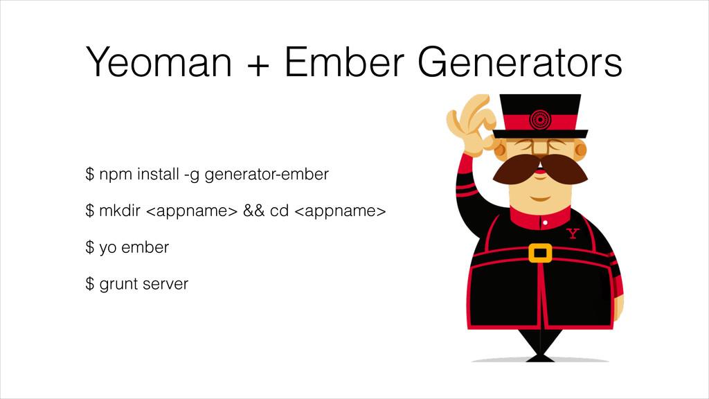 Yeoman + Ember Generators $ npm install -g gene...