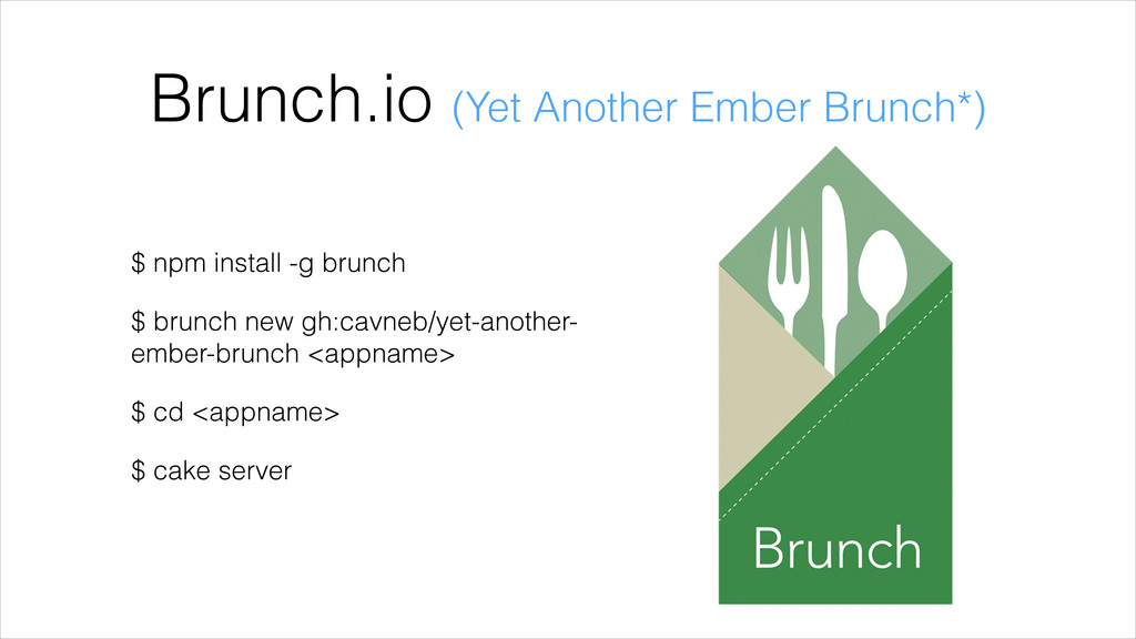Brunch.io (Yet Another Ember Brunch*) $ npm ins...