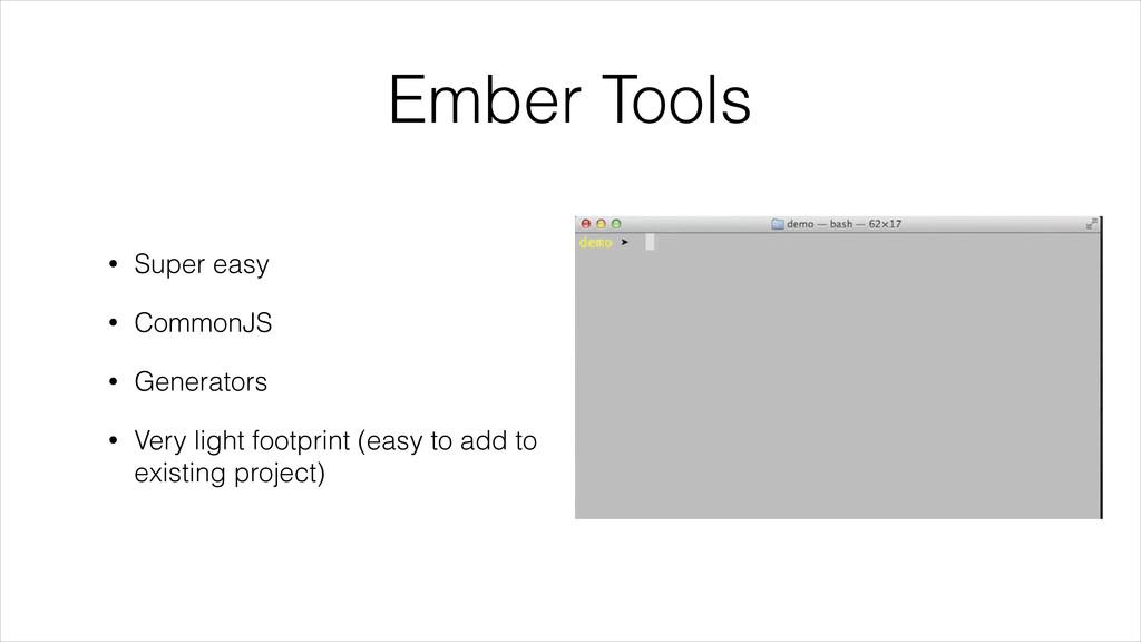 Ember Tools • Super easy • CommonJS • Generator...