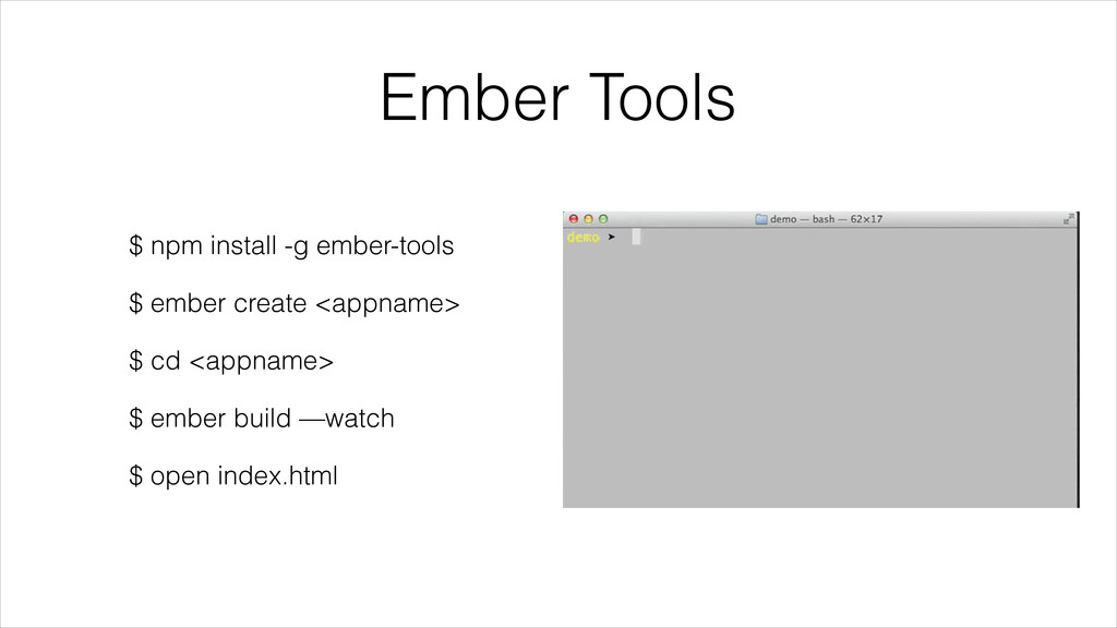 Ember Tools $ npm install -g ember-tools $ embe...