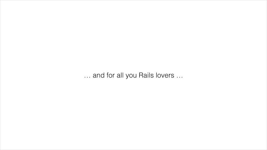 … and for all you Rails lovers …