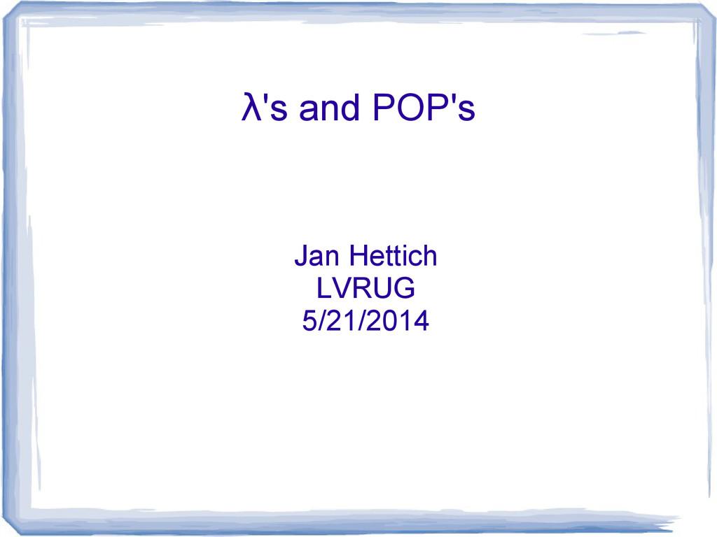 λ's and POP's Jan Hettich LVRUG 5/21/2014