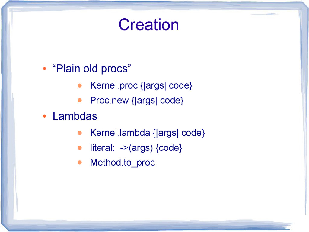 "Creation ● ""Plain old procs"" ● Kernel.proc {|ar..."