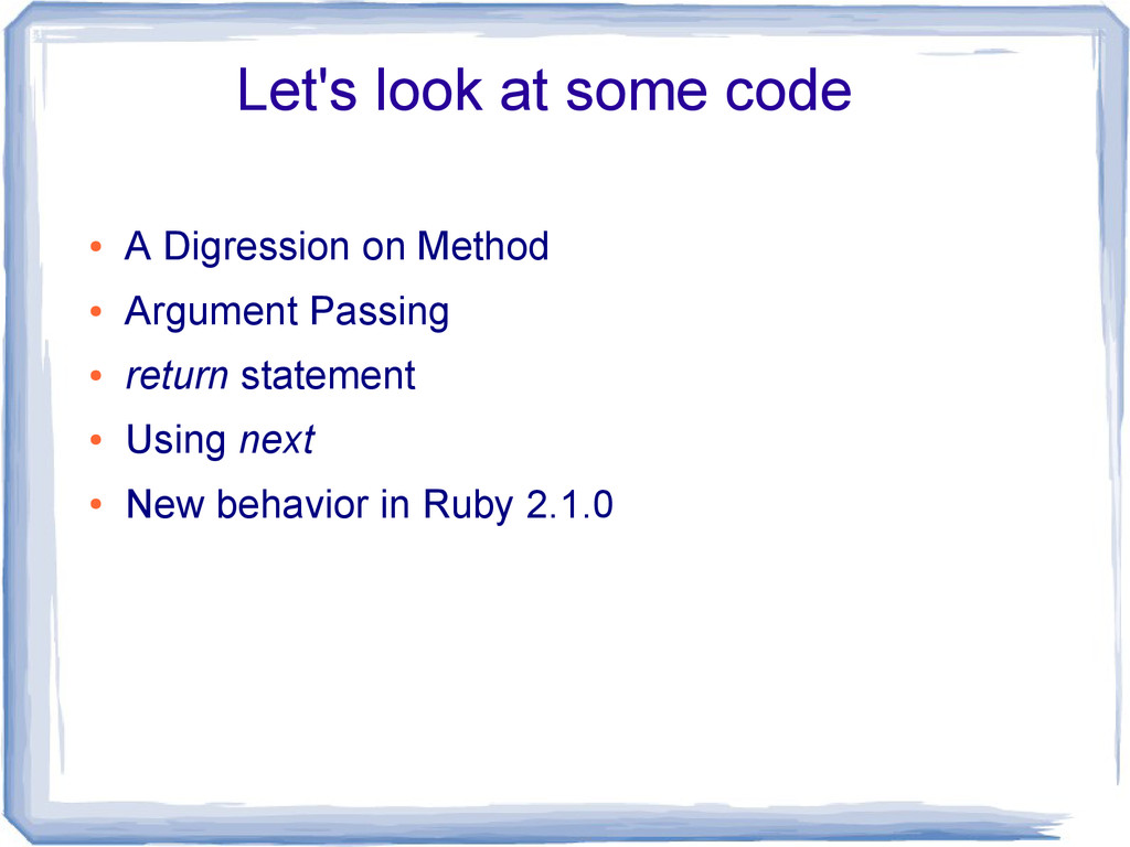 Let's look at some code ● A Digression on Metho...