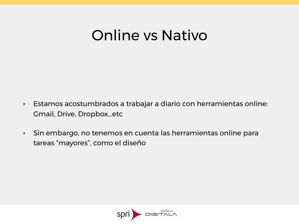 Online vs Nativo ‣ Estamos acostumbrados a trab...