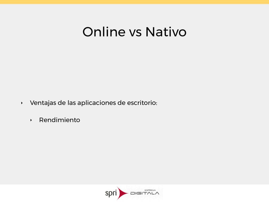 Online vs Nativo ‣ Ventajas de las aplicaciones...