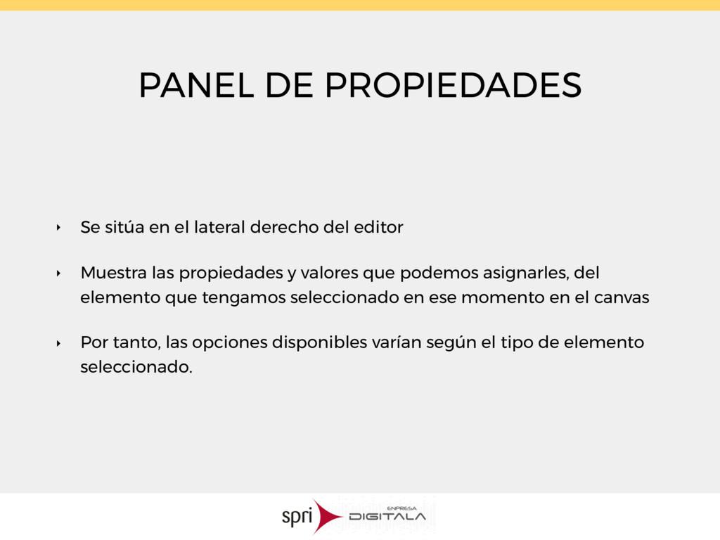PANEL DE PROPIEDADES ‣ Se sitúa en el lateral d...