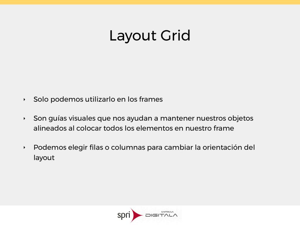 Layout Grid ‣ Solo podemos utilizarlo en los fr...