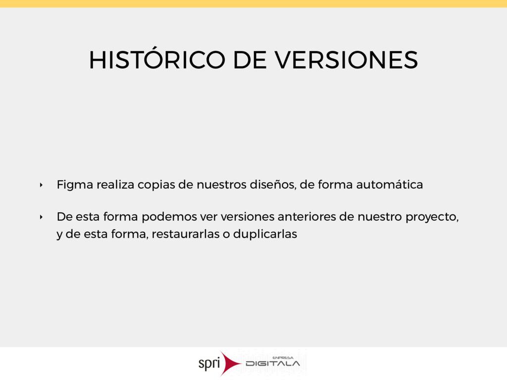 HISTÓRICO DE VERSIONES ‣ Figma realiza copias d...