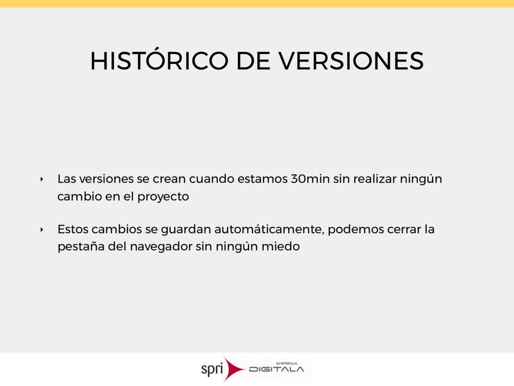 HISTÓRICO DE VERSIONES ‣ Las versiones se crean...