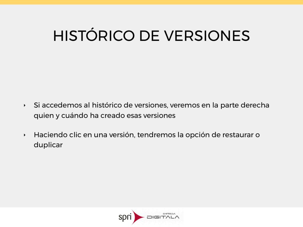 HISTÓRICO DE VERSIONES ‣ Si accedemos al histór...