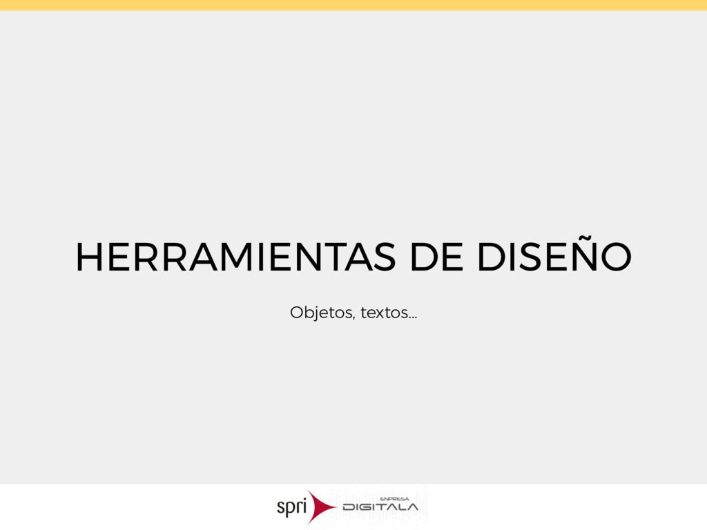 HERRAMIENTAS DE DISEÑO Objetos, textos…