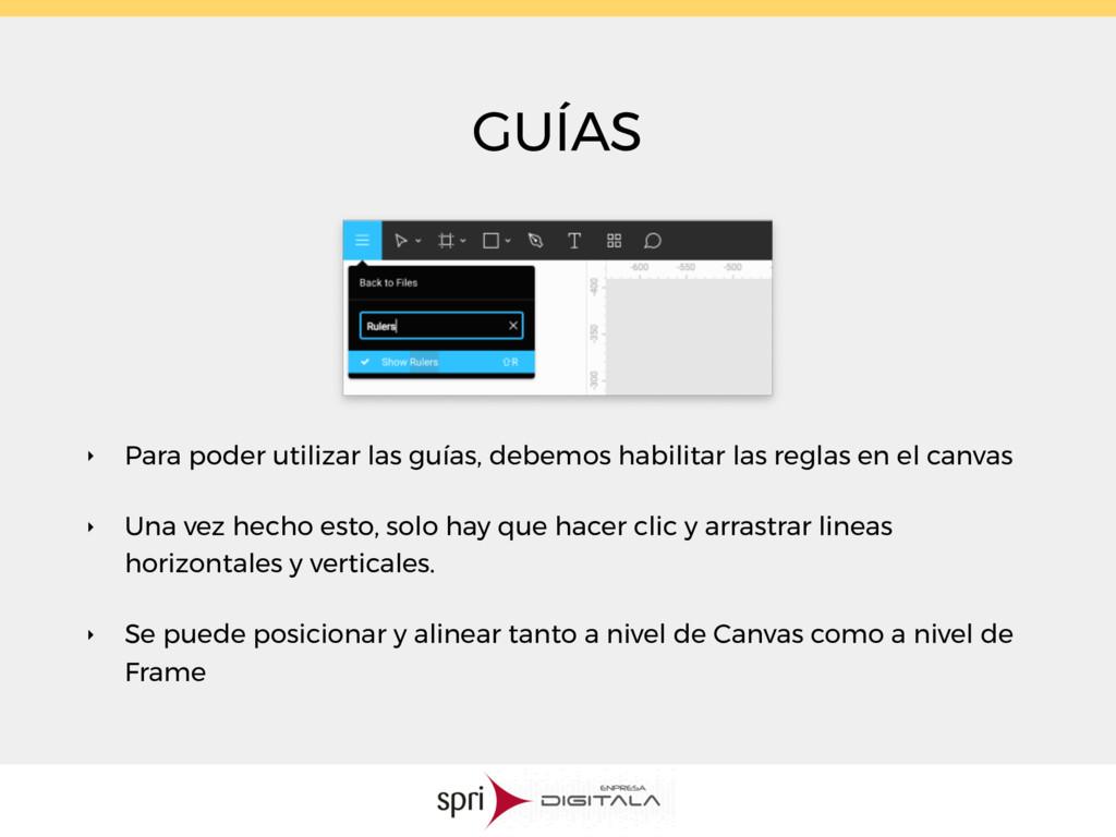 GUÍAS ‣ Para poder utilizar las guías, debemos ...
