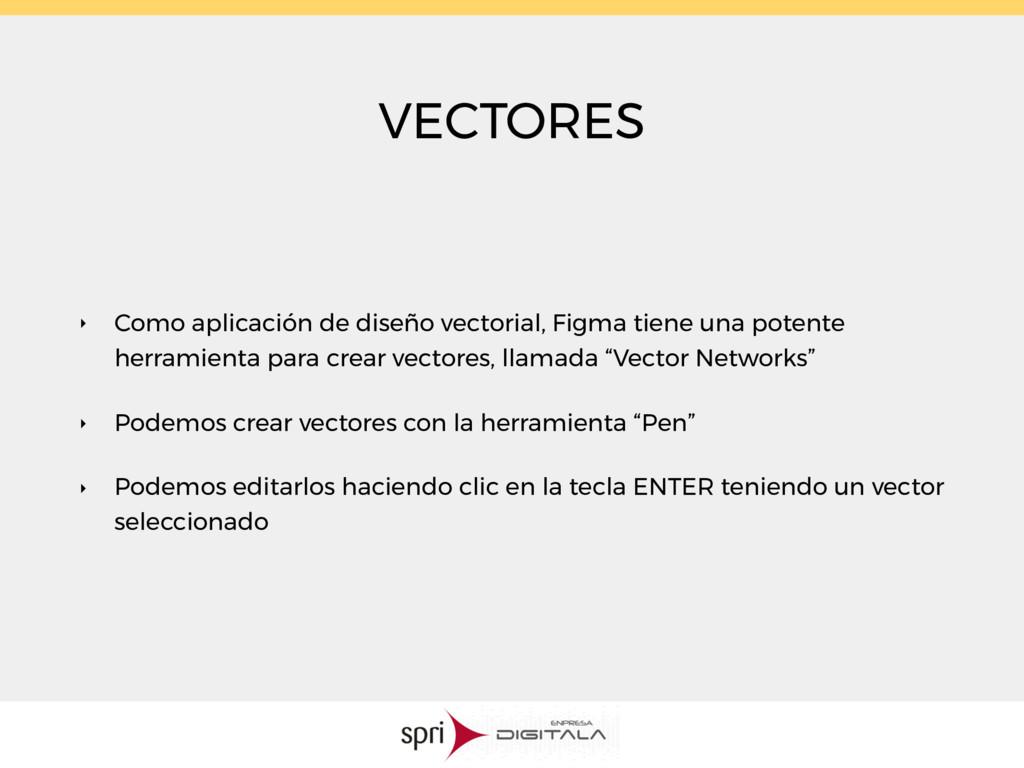VECTORES ‣ Como aplicación de diseño vectorial,...